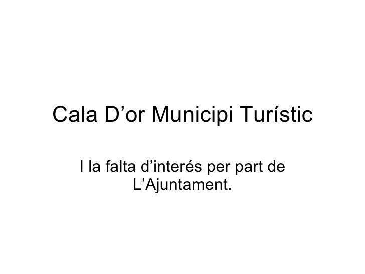 Cala D'or Municipi Turístic I la falta d'interés per part de L'Ajuntament.