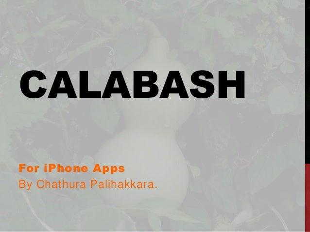 CALABASH For iPhone Apps By Chathura Palihakkara.