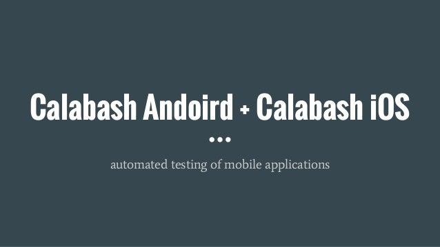 Calabash Andoird + Calabash iOS automated testing of mobile applications