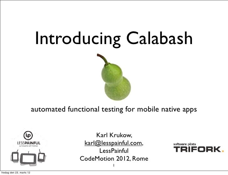 Introducing Calabash                          automated functional testing for mobile native apps                         ...