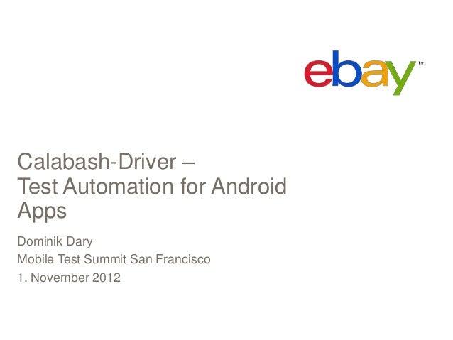 Calabash-Driver –Test Automation for AndroidAppsDominik DaryMobile Test Summit San Francisco1. November 2012