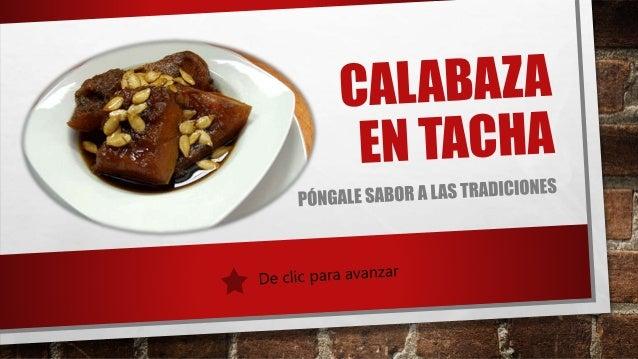 DULCE DE CALABAZA EN TACHA • TIEMPO APROXIMADO: • COCIMIENTO 1 HORA 45 MIN, • PREPARACIÓN: 10 MIN • RINDE 10 PORCIONES.