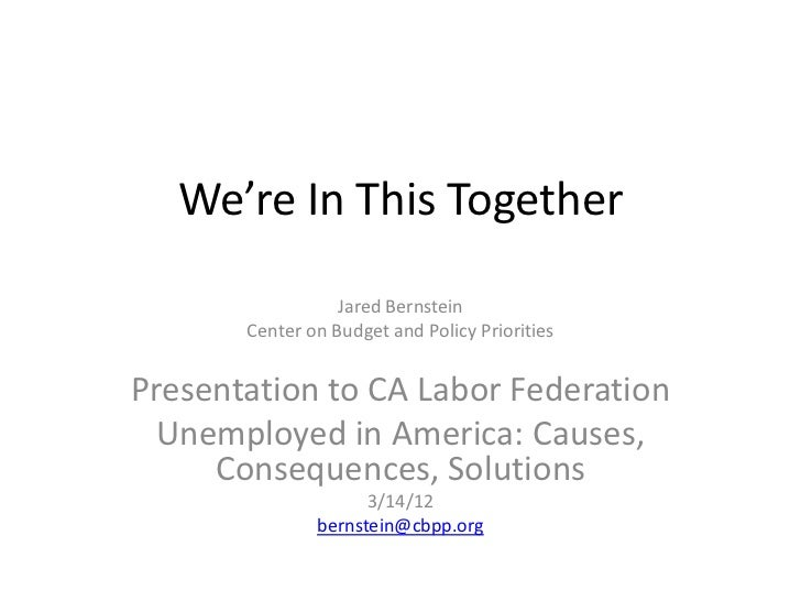 We're In This Together                  Jared Bernstein       Center on Budget and Policy PrioritiesPresentation to CA Lab...