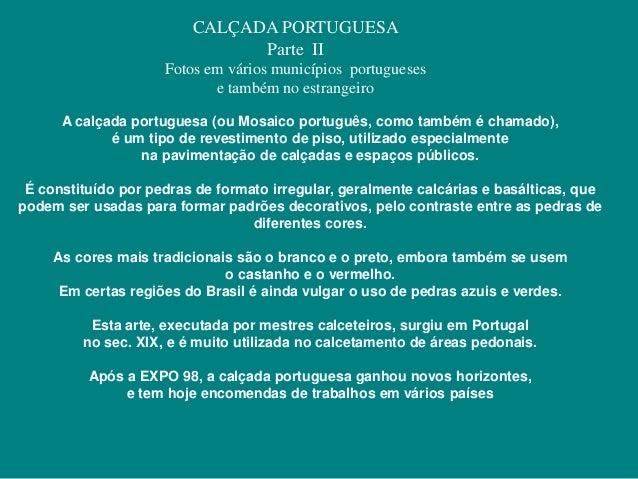 CALÇADA PORTUGUESA  Parte II  Fotos em vários municípios portugueses  e também no estrangeiro  A calçada portuguesa (ou Mo...