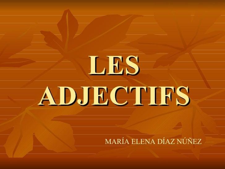 LES ADJECTIFS MARÍA ELENA DÍAZ NÚÑEZ