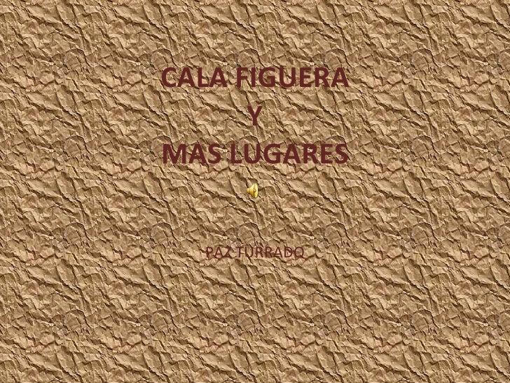 CALA FIGUERA Y MAS LUGARES PAZ TURRADO