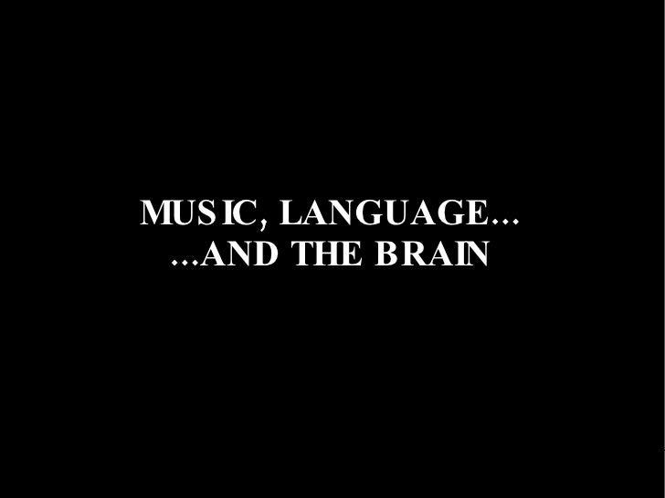 MUSIC, LANGUAGE... ...AND THE BRAIN