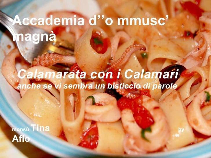 Accademia d''o mmusc' magnà Calamarata con i Calamari  anche se vi sembra un bisticcio di parole monsù  Tina  by  Aflo