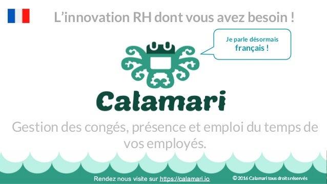 Gestion des congés, présence et emploi du temps de vos employés. L'innovation RH dont vous avez besoin ! Rendez nous visit...