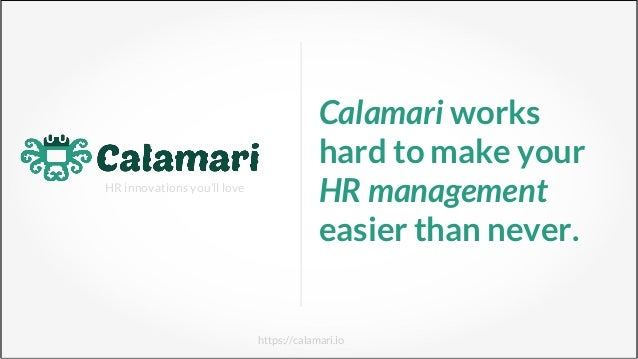 HR innovations you'll love https://calamari.io Calamari works hard to make your HR management easier than never.