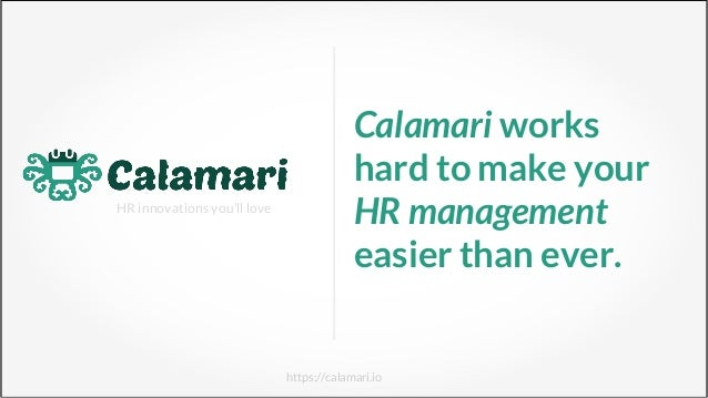 HR innovations you'll love https://calamari.io Calamari works hard to make your HR management easier than ever.