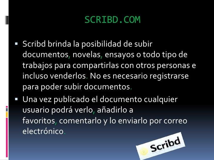 SCRIBD.COM<br />Scribd brinda la posibilidad de subir documentos, novelas, ensayos o todo tipo de trabajos para compartirl...
