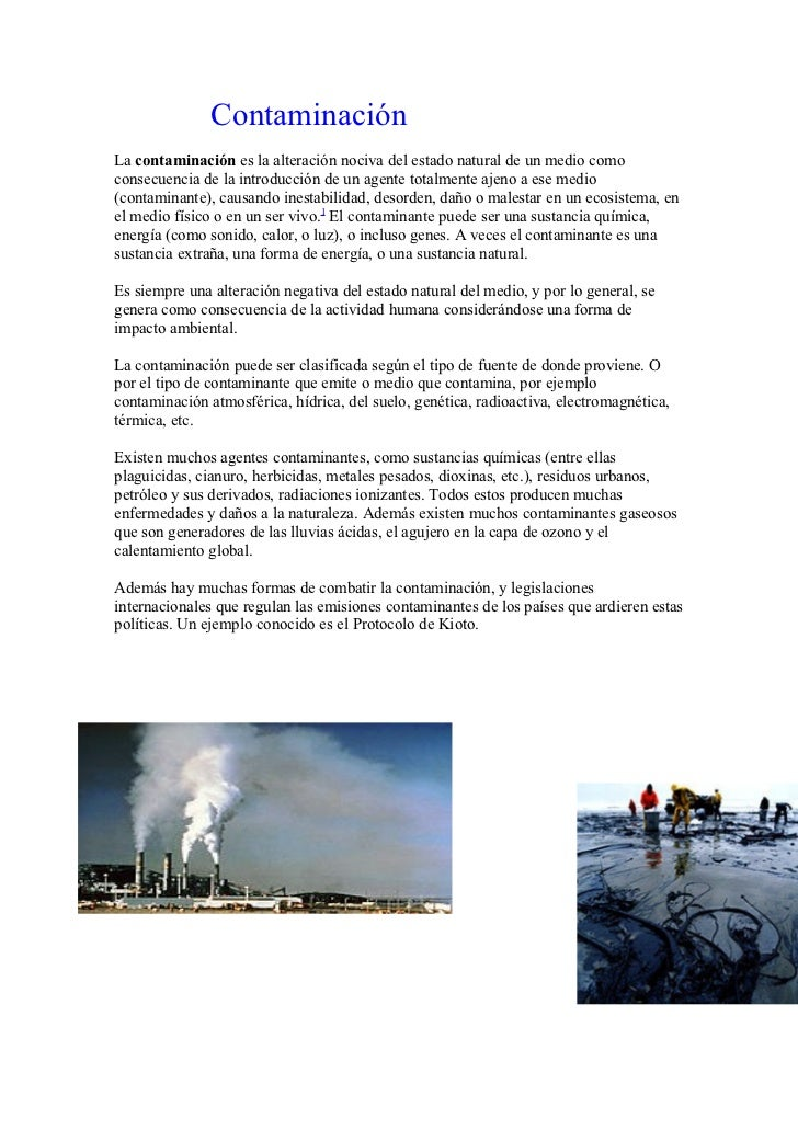 ContaminaciónLa contaminación es la alteración nociva del estado natural de un medio comoconsecuencia de la introducción d...