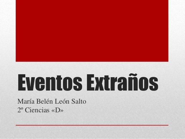Eventos Extraños María Belén León Salto 2º Ciencias «D»