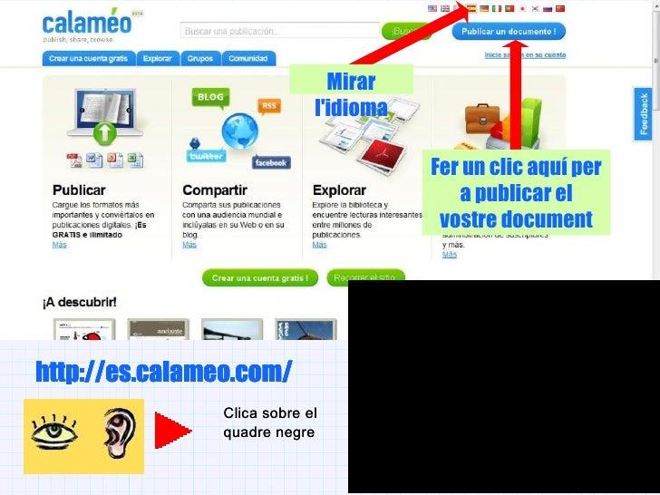 Mirar l'idioma Fer un clic aquí per a publicar el vostre document http://es.calameo.com/ Clica sobre el quadre negre http:...