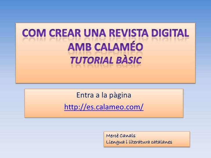 Entra a la pàginahttp://es.calameo.com/           Mercè Canals           Llengua i literatura catalanes