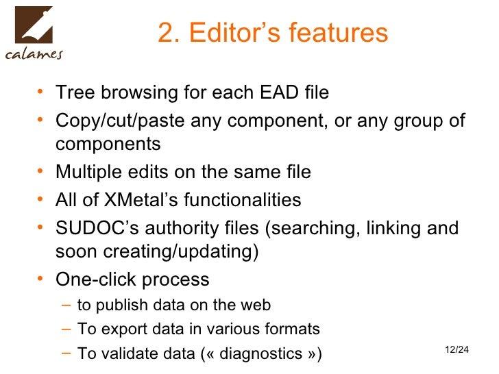 2. Editor's features <ul><li>Tree browsing for each EAD file </li></ul><ul><li>Copy/cut/paste any component, or any group ...
