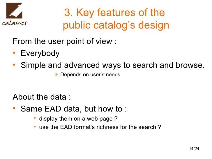 3. Key features of the  public catalog's design <ul><li>From the user point of view : </li></ul><ul><li>Everybody </li></u...