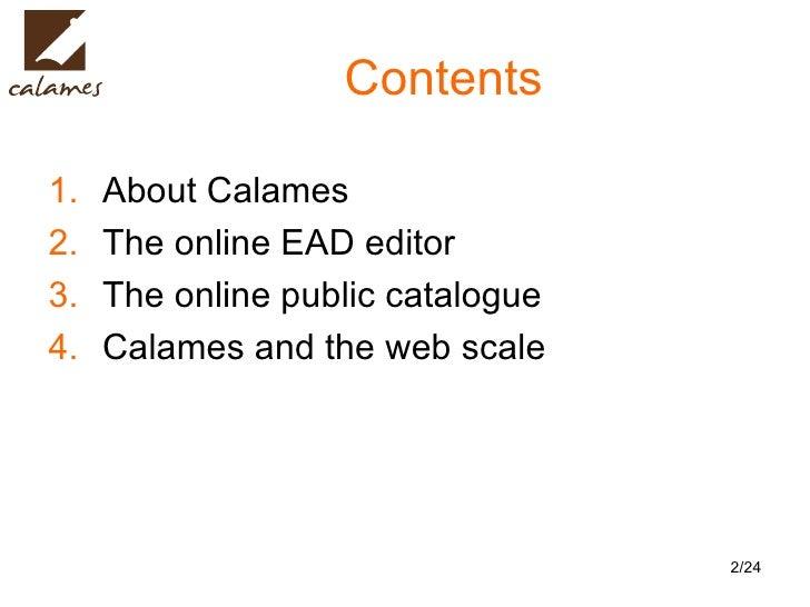 Contents <ul><li>About Calames </li></ul><ul><li>The online EAD editor </li></ul><ul><li>The online public catalogue </li>...