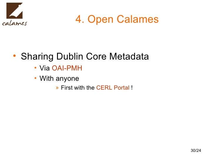 4. Open Calames <ul><li>Sharing Dublin Core Metadata </li></ul><ul><ul><ul><li>Via  OAI-PMH </li></ul></ul></ul><ul><ul><u...