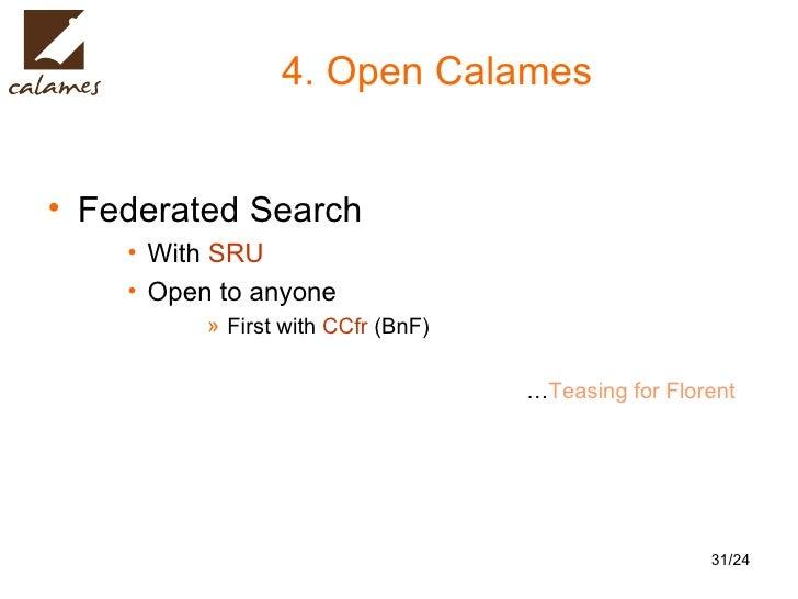 4. Open Calames <ul><li>Federated Search </li></ul><ul><ul><ul><li>With  SRU </li></ul></ul></ul><ul><ul><ul><li>Open to a...