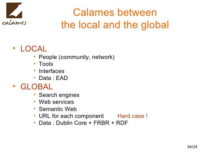 Calames between the local and the global <ul><li>LOCAL </li></ul><ul><ul><ul><li>People (community, network) </li></ul></u...