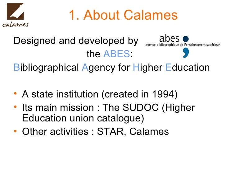 1. About Calames <ul><li>Designed and developed by </li></ul><ul><li>  the  ABES : </li></ul><ul><li>B ibliographical  A g...