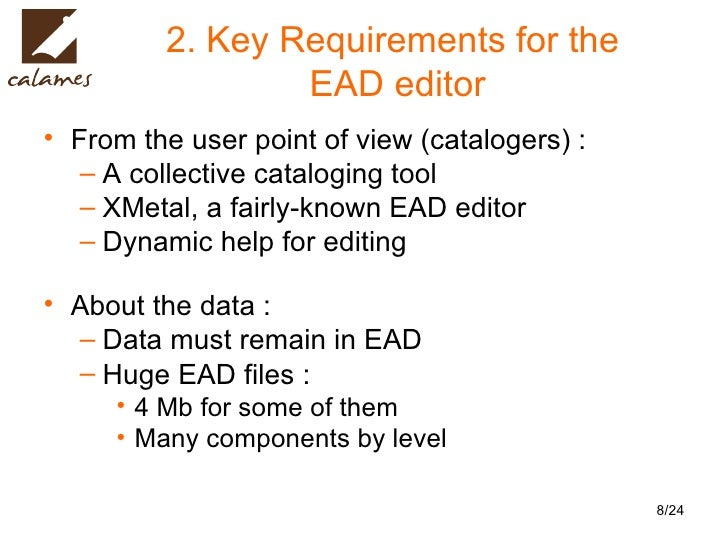 2. Key Requirements for the  EAD editor <ul><li>From the user point of view (catalogers) : </li></ul><ul><ul><li>A collect...