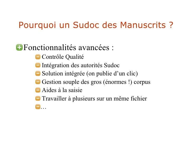 Pourquoi un Sudoc des Manuscrits ? <ul><li>Fonctionnalités avancées : </li></ul><ul><ul><ul><li>Contrôle Qualité </li></ul...