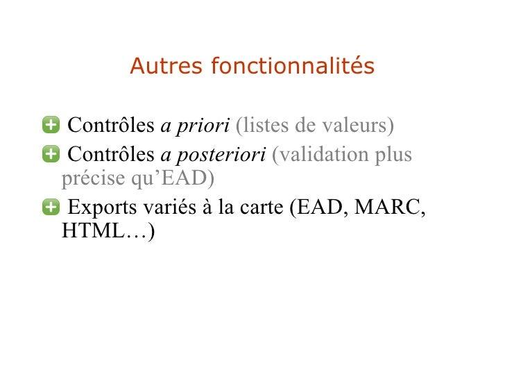 Autres fonctionnalités <ul><li>Contrôles  a priori   (listes de valeurs) </li></ul><ul><li>Contrôles  a posteriori   (vali...