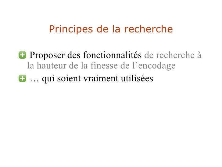 Principes de la recherche <ul><li>Proposer des fonctionnalités  de recherche à la hauteur de la finesse de l'encodage </li...