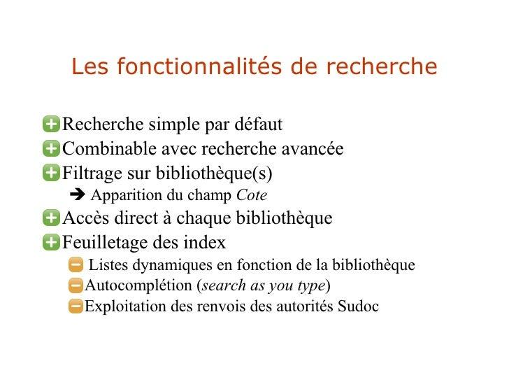 Les fonctionnalités de recherche <ul><li>Recherche simple par défaut </li></ul><ul><li>Combinable avec recherche avancée <...