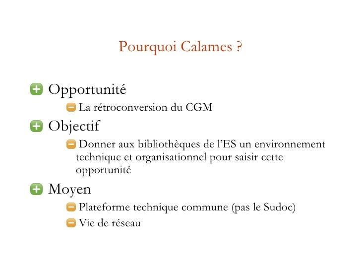 Pourquoi Calames ? <ul><li>Opportunité  </li></ul><ul><ul><ul><li>La rétroconversion du CGM </li></ul></ul></ul><ul><li>Ob...