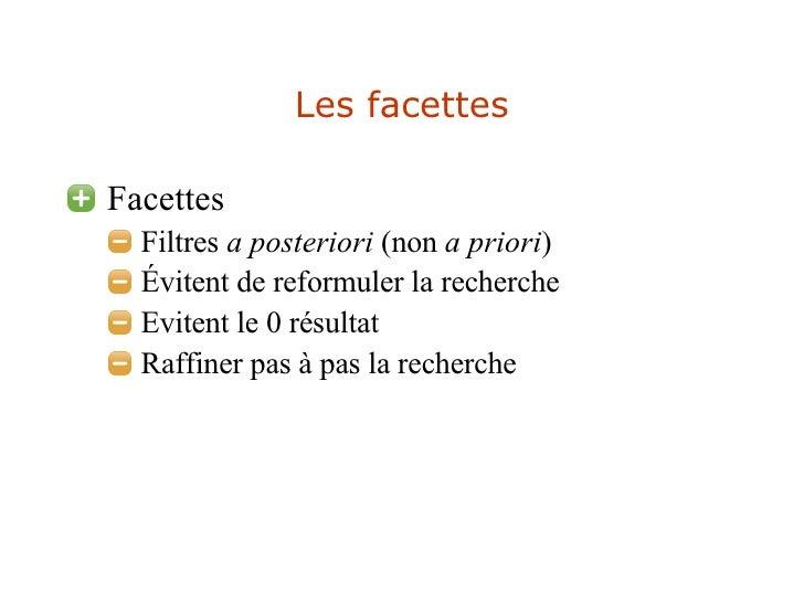 Les facettes <ul><li>Facettes </li></ul><ul><ul><li>Filtres  a posteriori  (non  a priori ) </li></ul></ul><ul><ul><li>Évi...