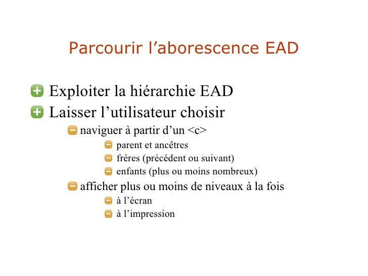 Parcourir l'aborescence EAD <ul><li>Exploiter la hiérarchie EAD </li></ul><ul><li>Laisser l'utilisateur choisir </li></ul>...