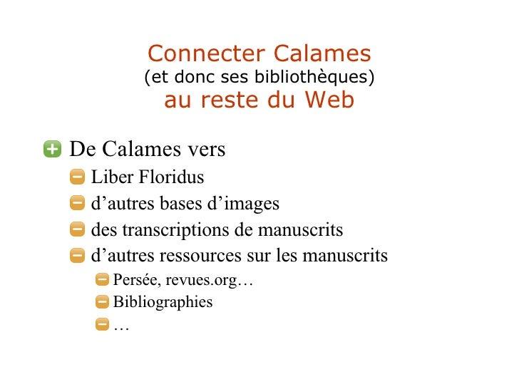 Connecter Calames (et donc ses bibliothèques) au reste du Web <ul><li>De Calames vers  </li></ul><ul><ul><li>Liber Floridu...