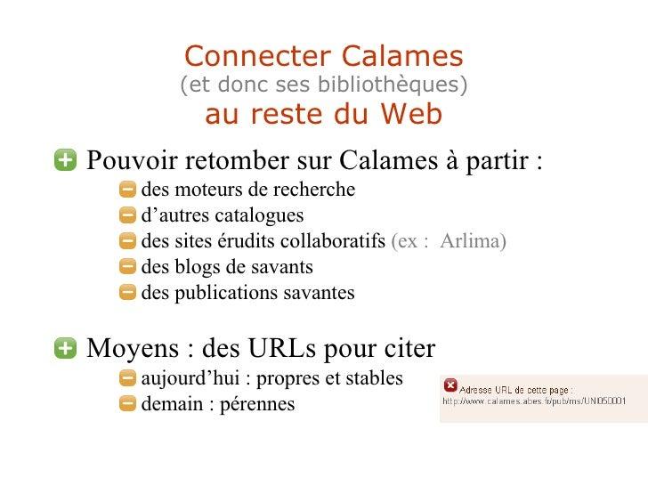 Connecter Calames (et donc ses bibliothèques) au reste du Web <ul><li>Pouvoir retomber sur Calames à partir : </li></ul><u...