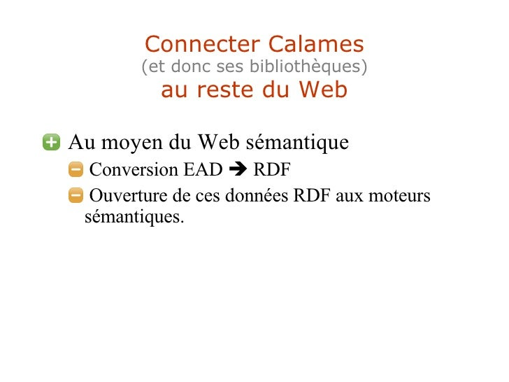 Connecter Calames (et donc ses bibliothèques) au reste du Web <ul><li>Au moyen du Web sémantique  </li></ul><ul><ul><li>Co...