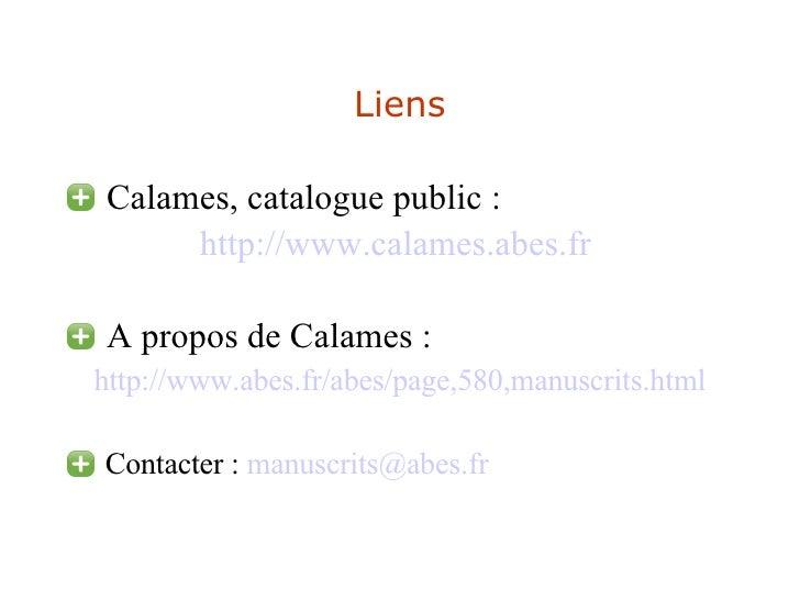 Liens <ul><li>Calames, catalogue public : </li></ul><ul><li>http://www.calames.abes.fr   </li></ul><ul><li>A propos de Cal...