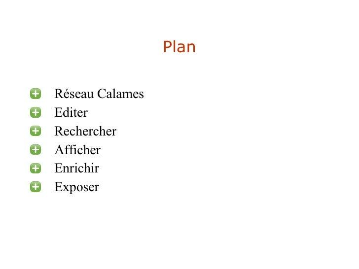 Plan <ul><li>Réseau Calames </li></ul><ul><li>Editer  </li></ul><ul><li>Rechercher </li></ul><ul><li>Afficher </li></ul><u...