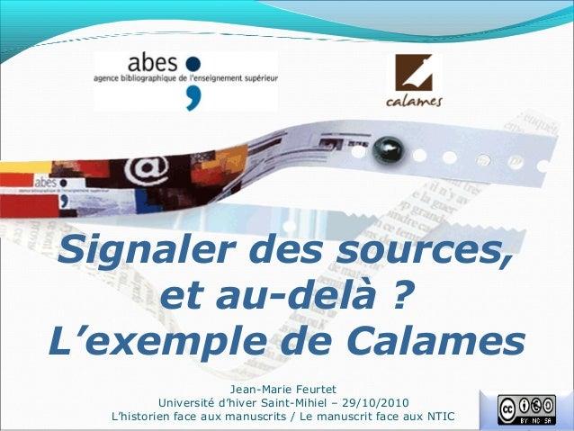 Signaler des sources, et au-delà ? L'exemple de Calames Jean-Marie Feurtet Université d'hiver Saint-Mihiel – 29/10/2010 L'...