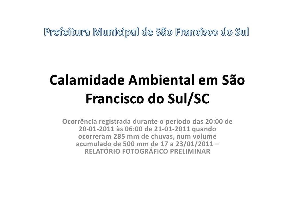 Calamidade Ambiental em São     Francisco do Sul/SC Ocorrência registrada durante o período das 20:00 de     20-01-2011 às...