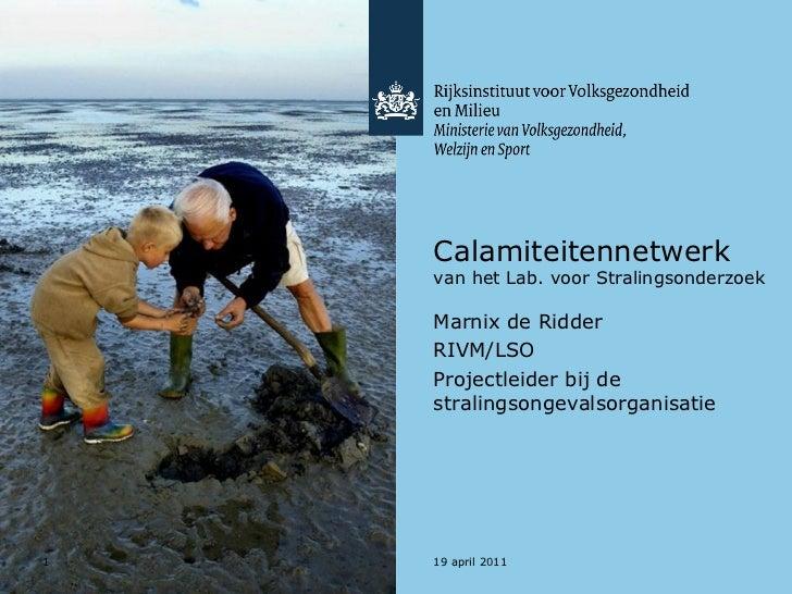 Calamiteitennetwerk    van het Lab. voor Stralingsonderzoek    Marnix de Ridder    RIVM/LSO    Projectleider bij de    str...