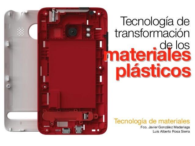 materiales plásticos materiales plásticos Tecnología de materiales Fco. Javier González Madariaga Luis Alberto Rosa Sierra...