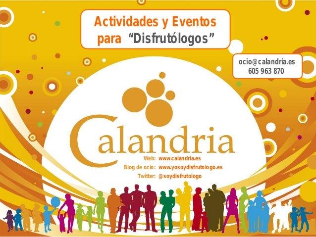 """Actividades y Eventos para """"Disfrutólogos"""" ocio@calandria.es 605 963 870  Web: www.calandria.es Blog de ocio: www.yosoydis..."""