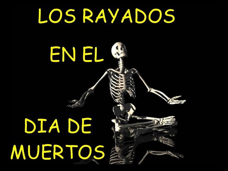 LOS RAYADOS EN EL DIA DE MUERTOS