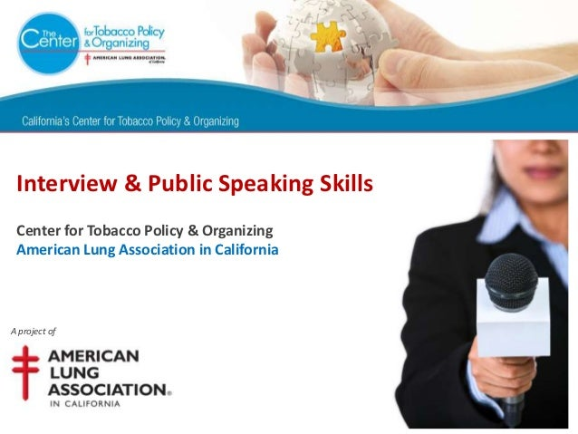 Interview & Public Speaking Skills Center for Tobacco Policy & Organizing American Lung Association in CaliforniaA project...