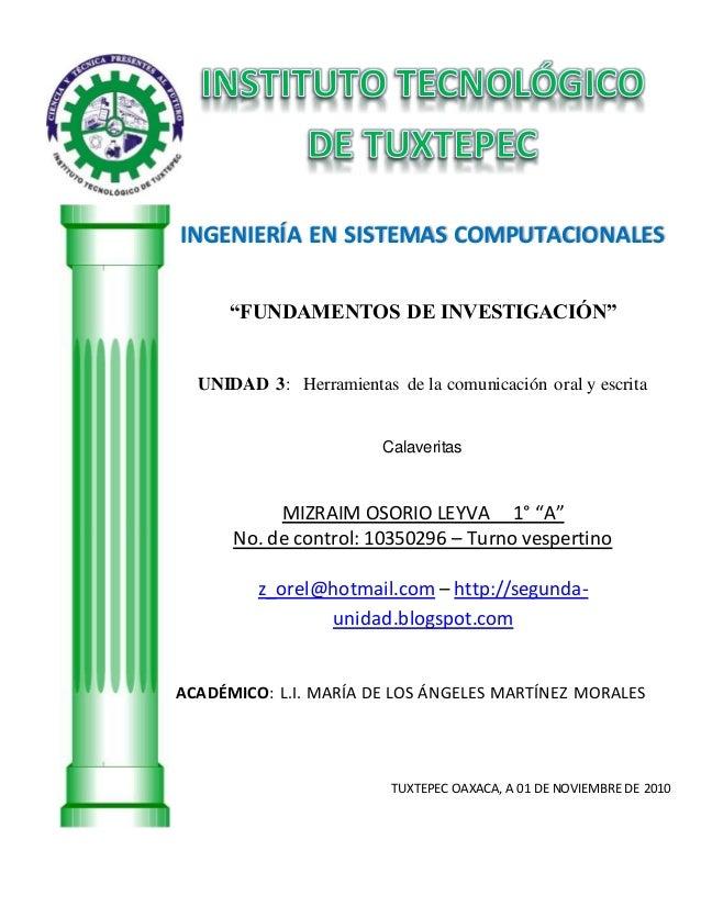 """INGENIERÍA EN SISTEMAS COMPUTACIONALES """"FUNDAMENTOS DE INVESTIGACIÓN"""" UNIDAD 3: Herramientas de la comunicación oral y esc..."""