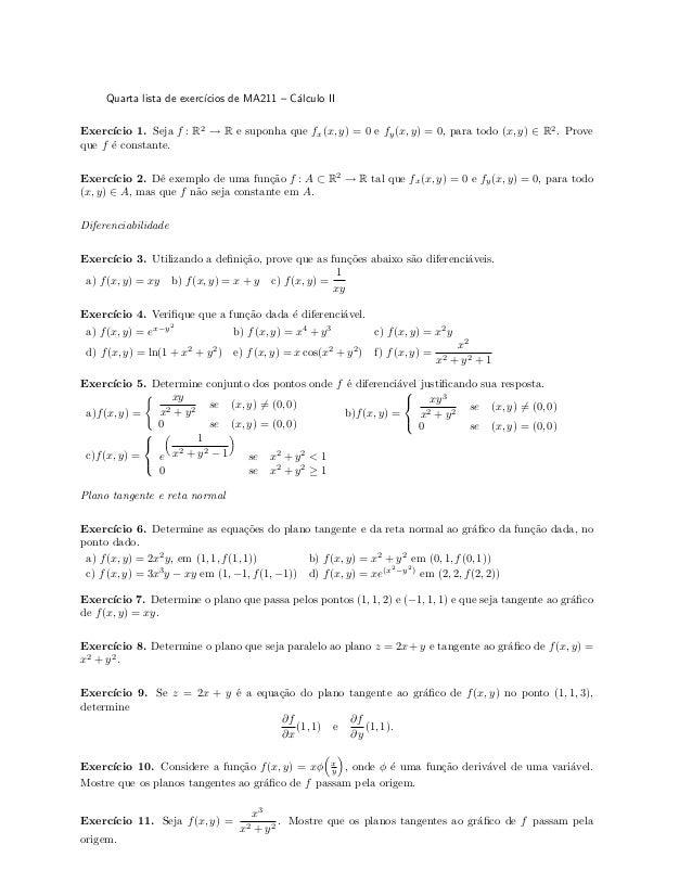 Quarta lista de exerc´ıcios de MA211 – C´alculo II Exerc´ıcio 1. Seja f : R2 → R e suponha que fx(x, y) = 0 e fy(x, y) = 0...