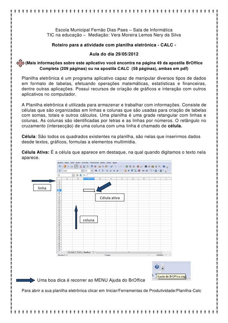Escola Municipal Fernão Dias Paes – Sala de Informática                TIC na educação – Mediação: Vera Moreira Lemos Nery...